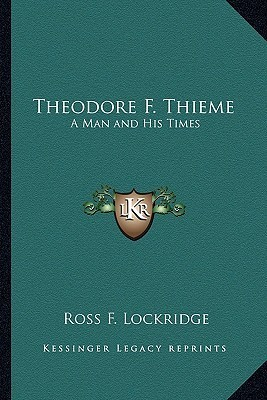Theodore F. Thieme: A Man and His Times  by  Ross F. Lockridge