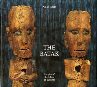 The Batak: Peoples of the Island of Sumatra  by  Achim Sibeth