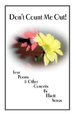 Dont Count Me Out!: Love Poems & Other Conceits Elliott Nonas