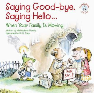 Saying Good-Bye, Saying Hello...: When Your Family Is Moving  by  Michaelene Mundy