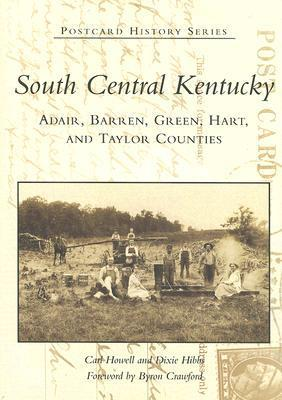 South Central Kentucky: Adair, Barren, Green, Hart, and Taylor Counties  by  Carl Howell