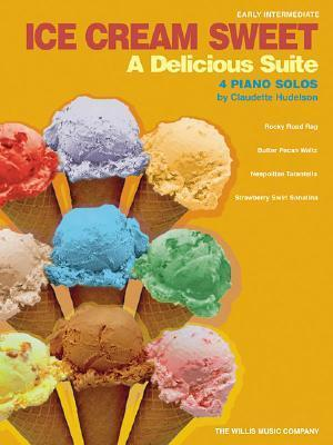 Ice Cream Sweet - A Delicious Suite: Early Intermediate Level  by  Claudette Hudelson