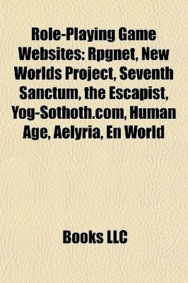 Role-Playing Game Websites: Rpgnet, New Worlds Project, Seventh Sanctum, the Escapist, Yog-Sothoth.com, Human Age, Aelyria, En World  by  Books LLC