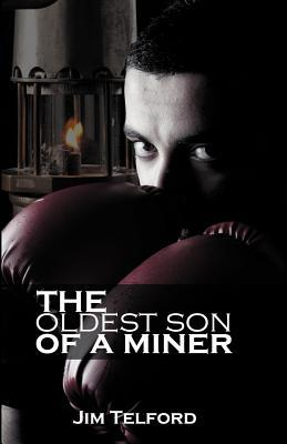 The Oldest Son of a Miner  by  Jim Telford