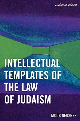 Intellectual Templates of the Law of Judaism  by  Jacob Neusner