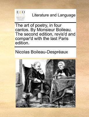 The Art of Poetry, in Four Cantos.  by  Monsieur Boileau. the Second Edition, Revisd and Compard with the Last Paris Edition. by Nicolas Boileau-Despraux