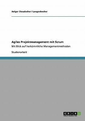 Agiles Projektmanagement Mit Scrum  by  Holger Staudacher
