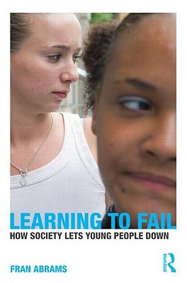 Learning to Fail: How Society Lets Young People Down  by  Fran Abrams