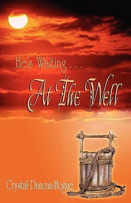 Hes Waiting . . . at the Well Crystal Duncan-Hogue