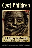 Lost Children: A Charity Anthology: To Benefit Protect and Children 1st