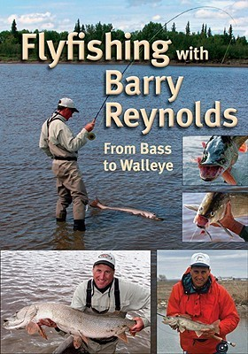 Flyfishing With Barry Reynolds: From Bass To Walleye  by  Barry Reynolds