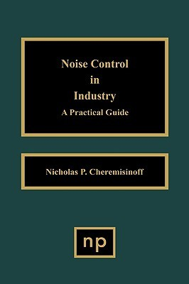 Noise Control in Industry: A Practical Guide  by  Nicholas P. Cheremisinoff
