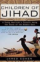 Children of Jihad: A Young American's Travels Among the Youth of the Middle East