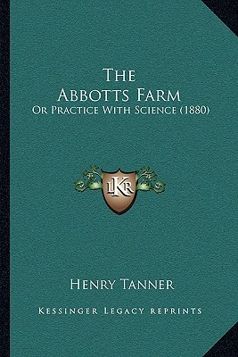The Abbotts Farm: Or Practice With Science (1880)  by  Henry Tanner