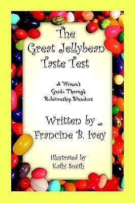 The Great Jellybean Taste Test: A Womans Guide Through Relationship Blunders Francine, B. Ivey