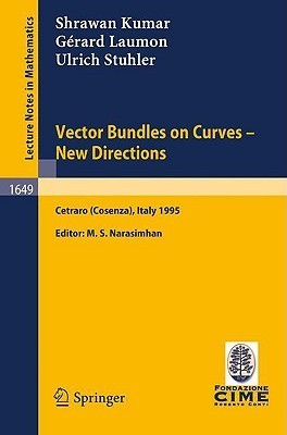 Vector Bundles on Curves - New Directions: Lectures Given at the 3rd Session of the Centro Internazionale Matematico Estivo (C.I.M.E.), Held in Cetraro (Cosenza), Italy, June 19-27, 1995 Shrawan Kumar