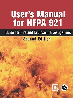 Users Manual for NFPA 921: Guide for Fire and Explosion Investigations  by  Iaai
