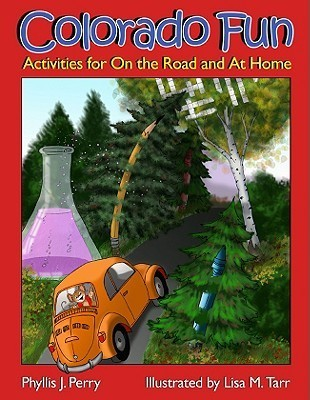 Colorado Fun: Activities for on the Road and at Home Phyllis J. Perry