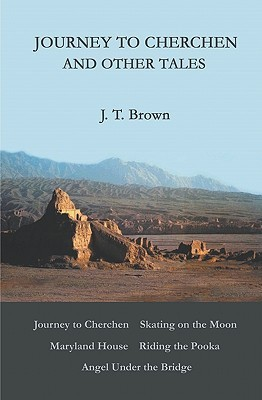 Journey to Cherchen and Other Tales J.T.  Brown