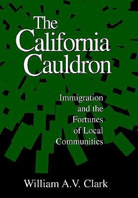 The California Cauldron: Immigration and the Fortunes of Local Communities William A.V. Clark