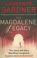 The Magdalene Legacy: The Jesus and Mary Bloodline Conspiracy: Revelations Beyond The Da Vince Code