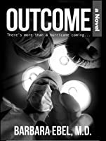 Outcome, A Novel: There's more than a hurricane coming ...