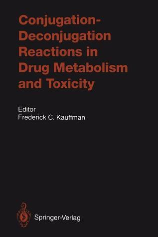 Conjugation Deconjugation Reactions in Drug Metabolism and Toxicity Frederick C. Kauffman