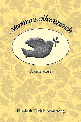 Mommas Olive Branch : A true story  by  Elizabeth Tisdale Armstrong