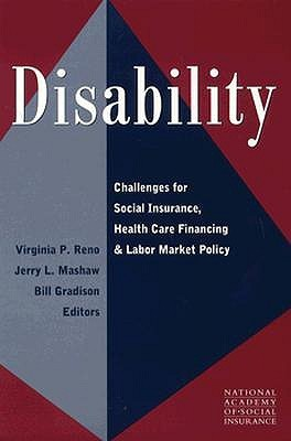 Disability: Challenges for Social Insurance, Health Care Financing, and Labor Market Policy  by  Virginia P. Reno