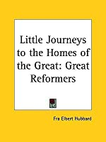 Little Journeys to the Homes of the Great Vol. 9: Great Reformers