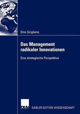 Das Management Radikaler Innovationen: Eine Strategische Perspektive Dino Scigliano