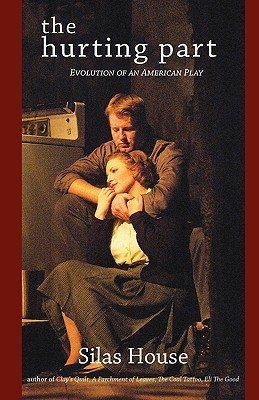 The Hurting Part: Evolution of an American Play  by  Silas House