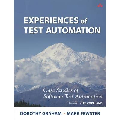 Experiences of Test Automation: Case Studies of Software Test Automation - Dorothy Graham, Mark Fewster