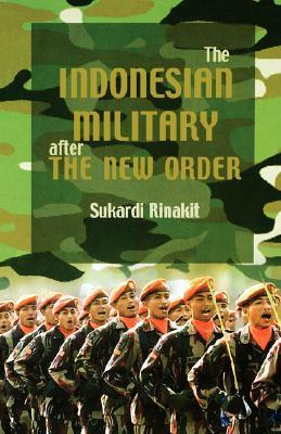 The Indonesian Military After the New Order  by  Sukardi Rinakit