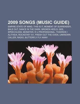 2009 Songs (Music Guide): Empire State of Mind, This Is It, Moment of Surrender, Bale Out, Dance in the Dark, Broken Heels, Gee, Speechless Source Wikipedia