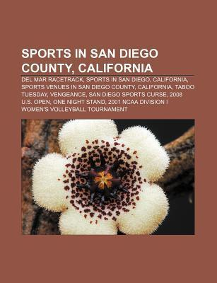 Sports in San Diego County, California: del Mar Racetrack, Sports in San Diego, California, Sports Venues in San Diego County, California NOT A BOOK