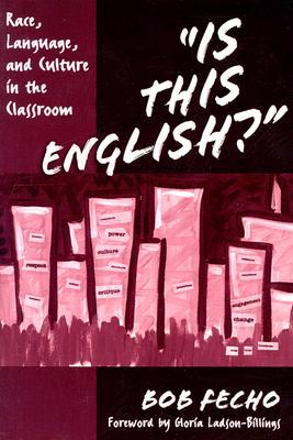Is This English?: Race, Language, and Culture in the Classroom Bob Fecho