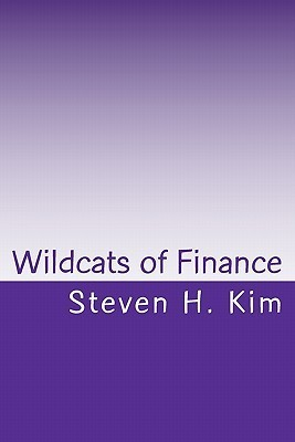 Wildcats of Finance: Lowdown on Hedge Funds and Suchlike for Investors and Policymakers  by  Steven H. Kim