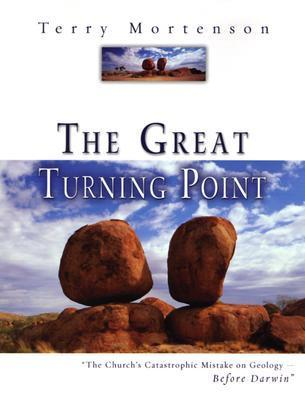 The Great Turning Point: The Churchs Catastrophic Mistake on Geology--Before Darwin Terry Mortenson