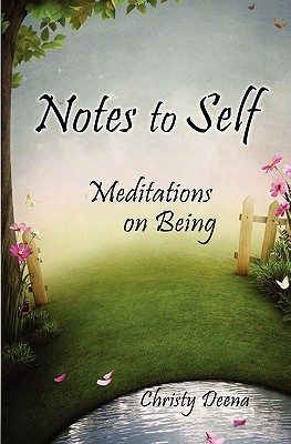 Notes to Self: Meditations on Being  by  Christy Deena