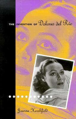Invention Of Dolores Del Rio  by  Joanne Hershfield