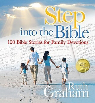 Step Into the Bible: 100 Bible Stories for Family Devotions Ruth Graham