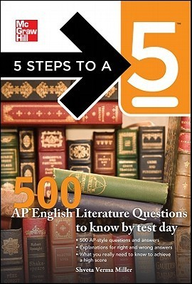 McGraw-Hills AP English Literature 500 Must-Know Questions (5 Steps to a 5 on the Advanced Placement Examinations Series)  by  Shveta Verma Miller