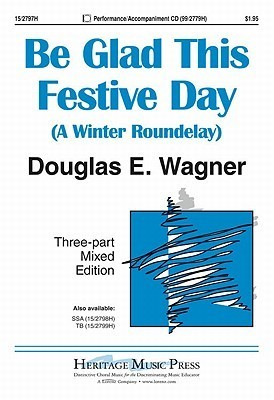 Be Glad This Festive Day: A Winter Roundelay  by  Douglas E. Wagner