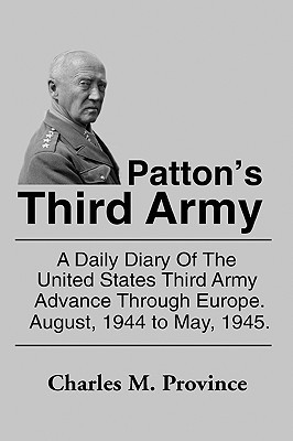 Pattons Third Army: A Chronology of the Third Army Advance in World War II  by  Charles M. Province