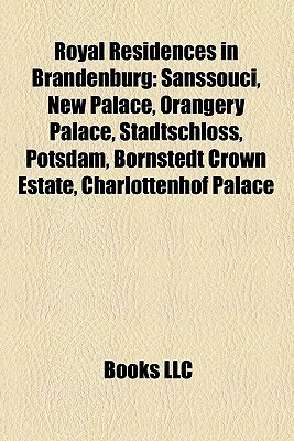 Royal Residences In Brandenburg  by  Books LLC