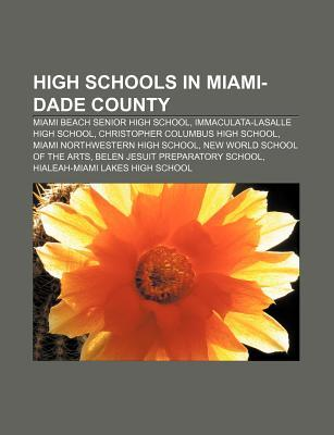 High Schools in Miami-Dade County: Miami Beach Senior High School, Immaculata-Lasalle High School, Christopher Columbus High School Source Wikipedia