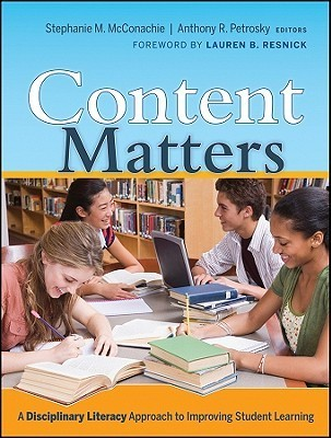 Content Matters: A Disciplinary Literacy Approach to Improving Student Learning Stephanie M. McConachie