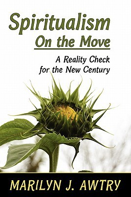 Spiritualism on the Move: A Reality Check for the New Century  by  Marilyn J. Awtry
