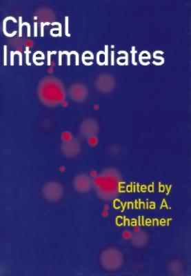 Chiral Intermediates and Chiral Drugs, 2 Volume Set Cynthia A. Challener